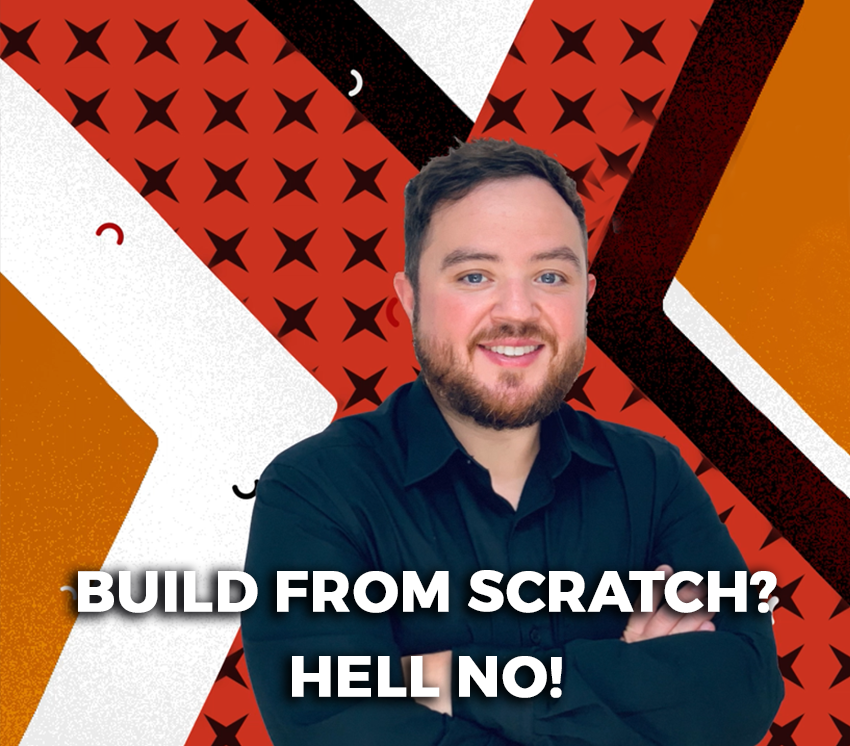 Build from scratch? Hell no!