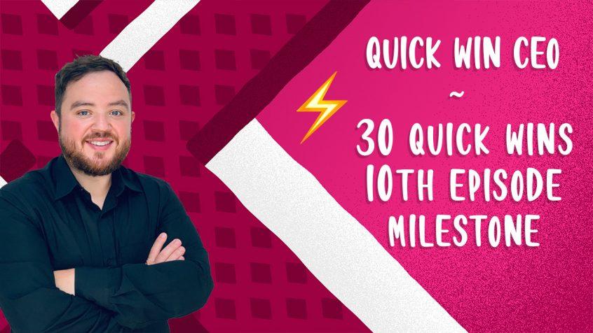 30-Quick-Wins-10th-episode-milestone