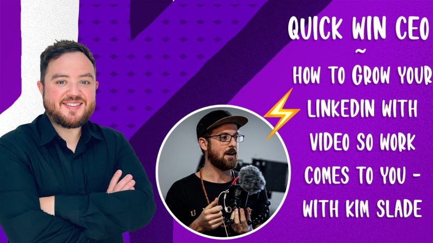 How to grow your Linkedin with video so work comes to you with Kim Slade